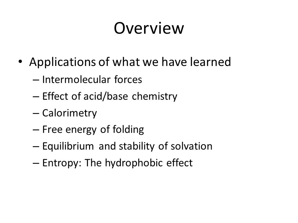 Overview Applications of what we have learned Intermolecular forces