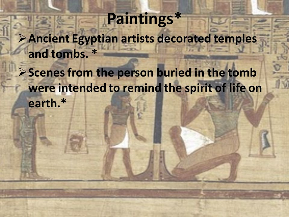 Paintings* Ancient Egyptian artists decorated temples and tombs. *