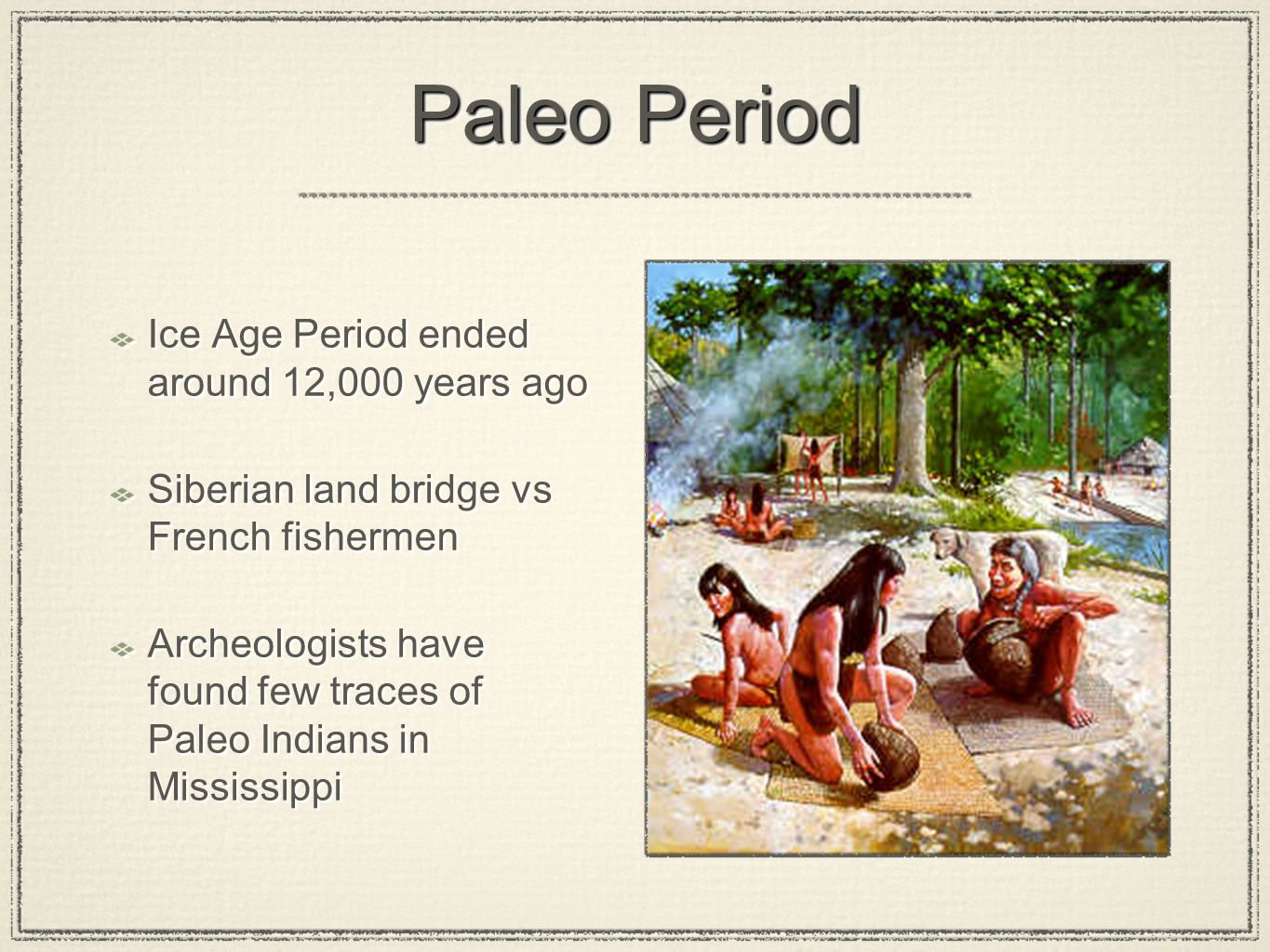 Paleo Period Ice Age Period ended around 12,000 years ago