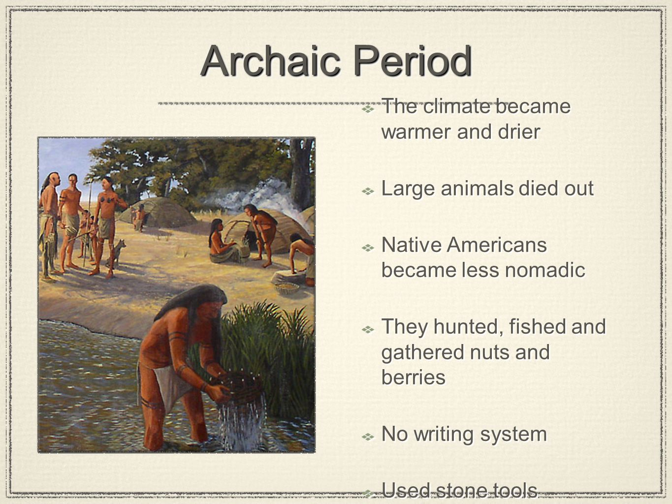 Archaic Period The climate became warmer and drier