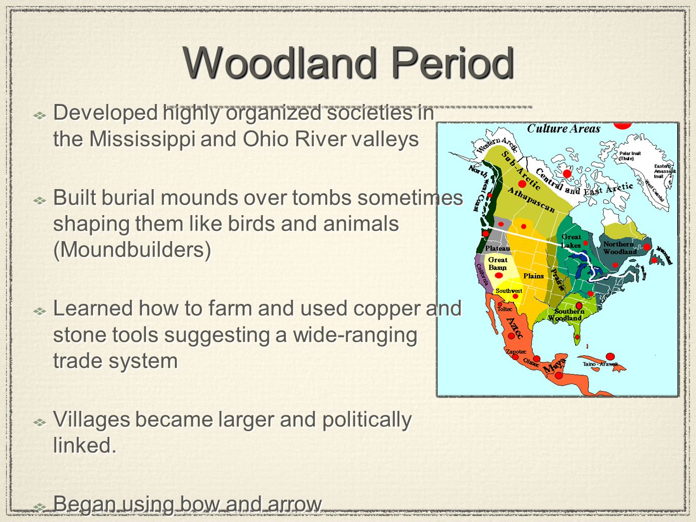 Woodland Period Developed highly organized societies in the Mississippi and Ohio River valleys.