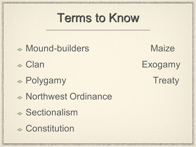 Terms to Know Mound-builders Maize Clan Exogamy Polygamy Treaty