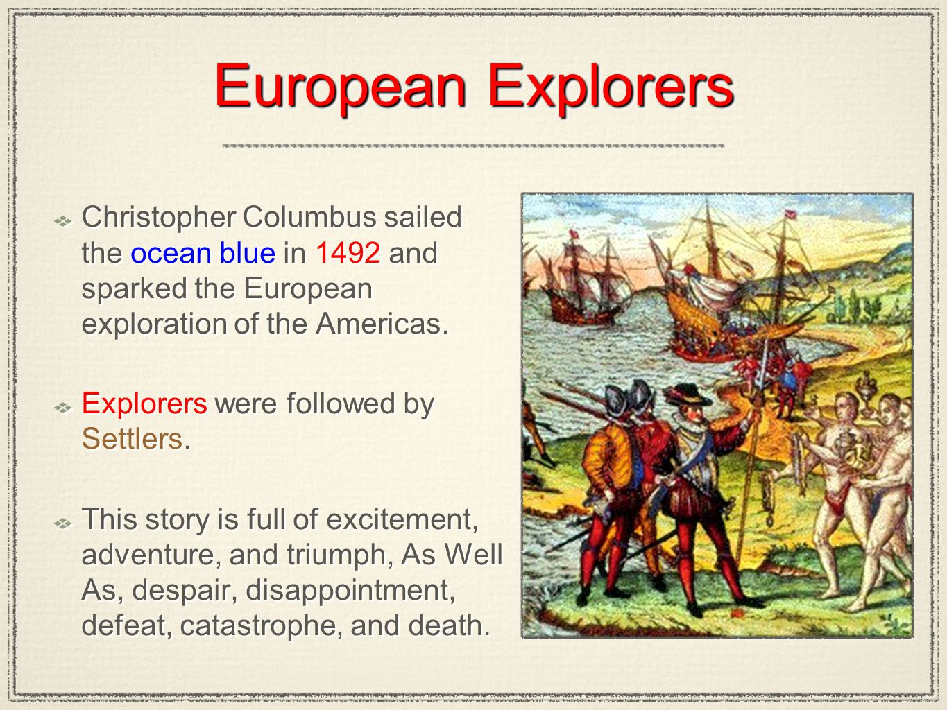 European Explorers Christopher Columbus sailed the ocean blue in 1492 and sparked the European exploration of the Americas.