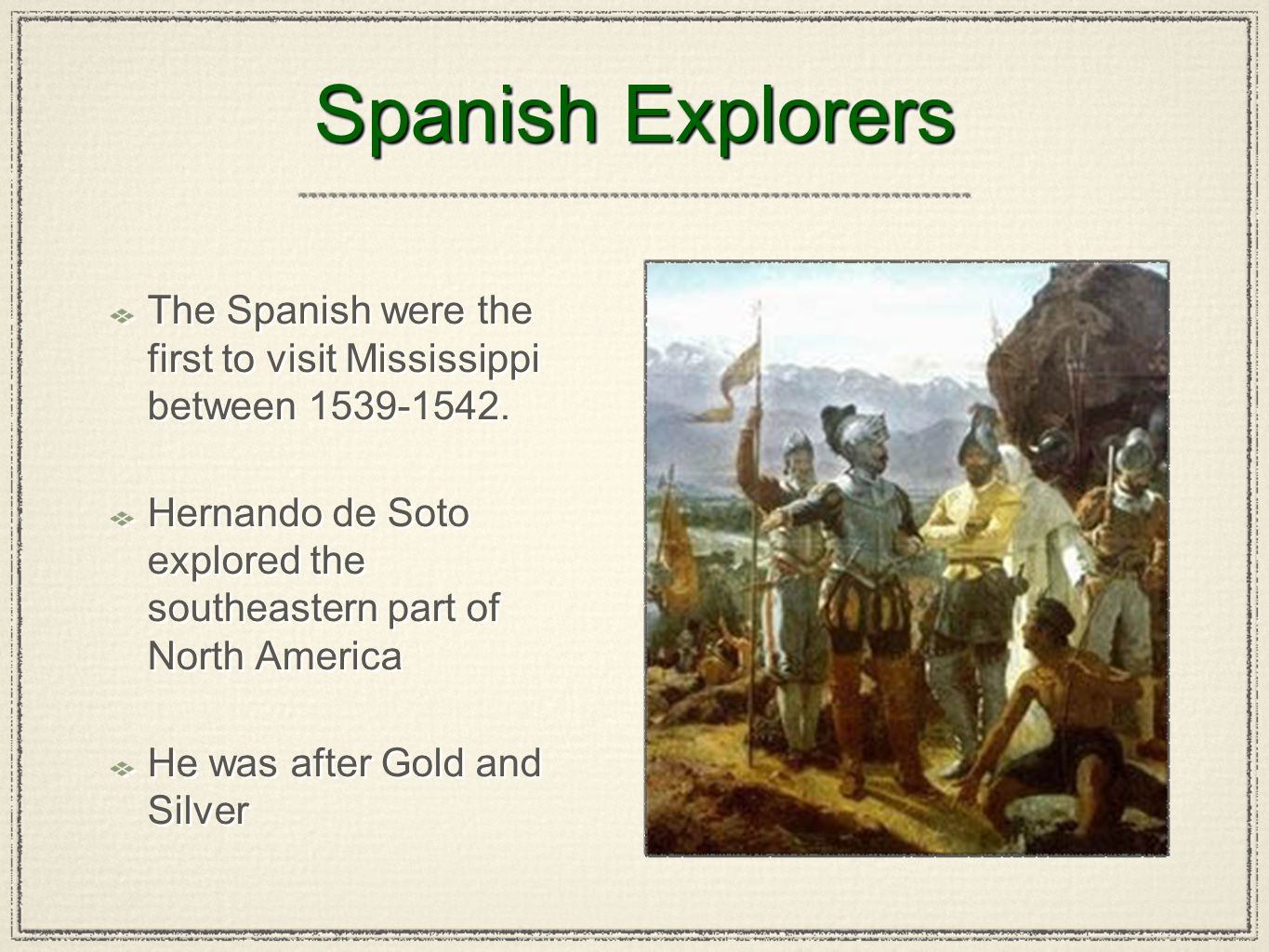 Spanish Explorers The Spanish were the first to visit Mississippi between 1539-1542.