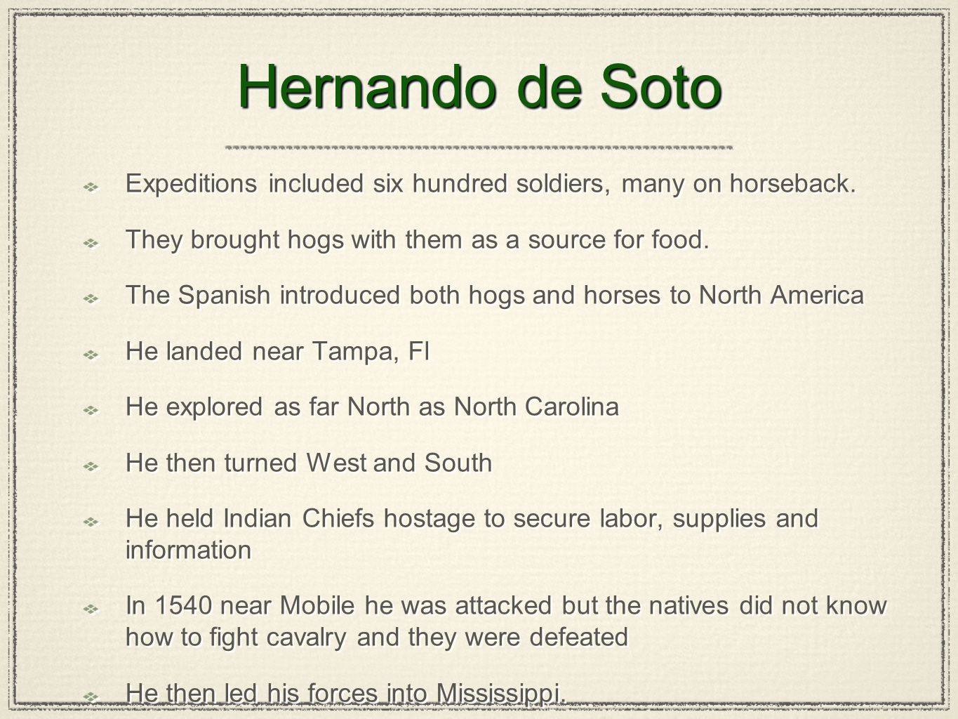 Hernando de Soto Expeditions included six hundred soldiers, many on horseback. They brought hogs with them as a source for food.