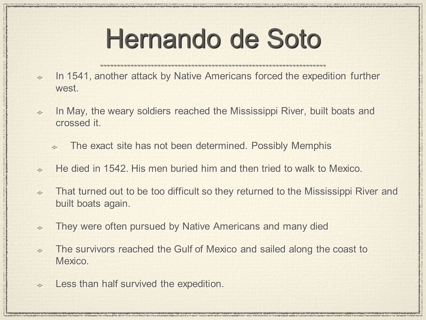 Hernando de Soto In 1541, another attack by Native Americans forced the expedition further west.