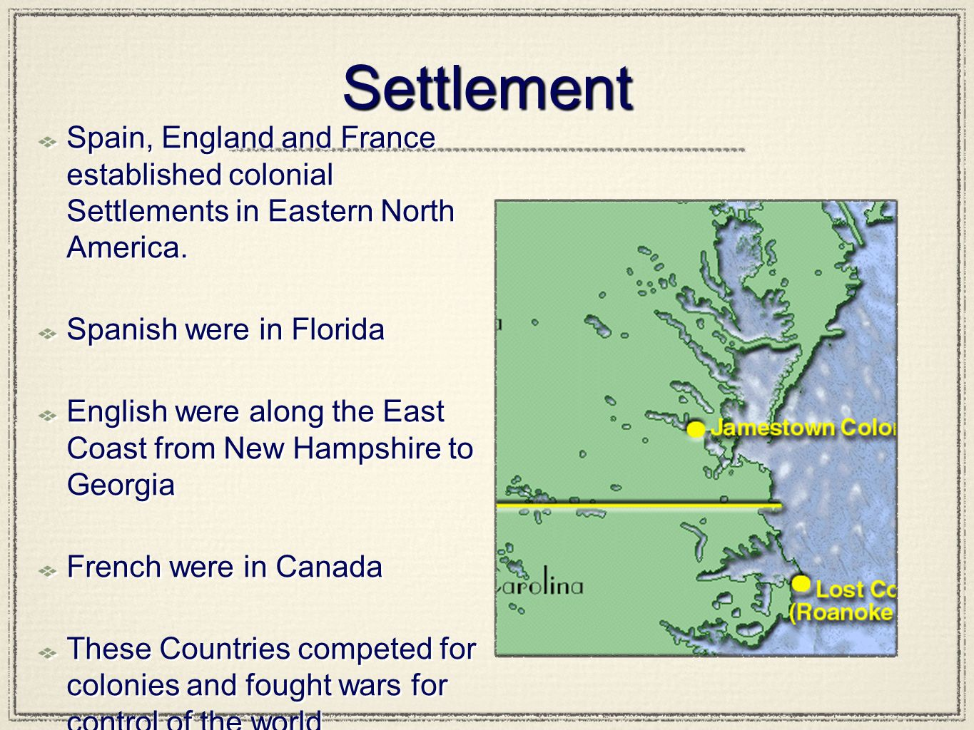 Settlement Spain, England and France established colonial Settlements in Eastern North America. Spanish were in Florida.
