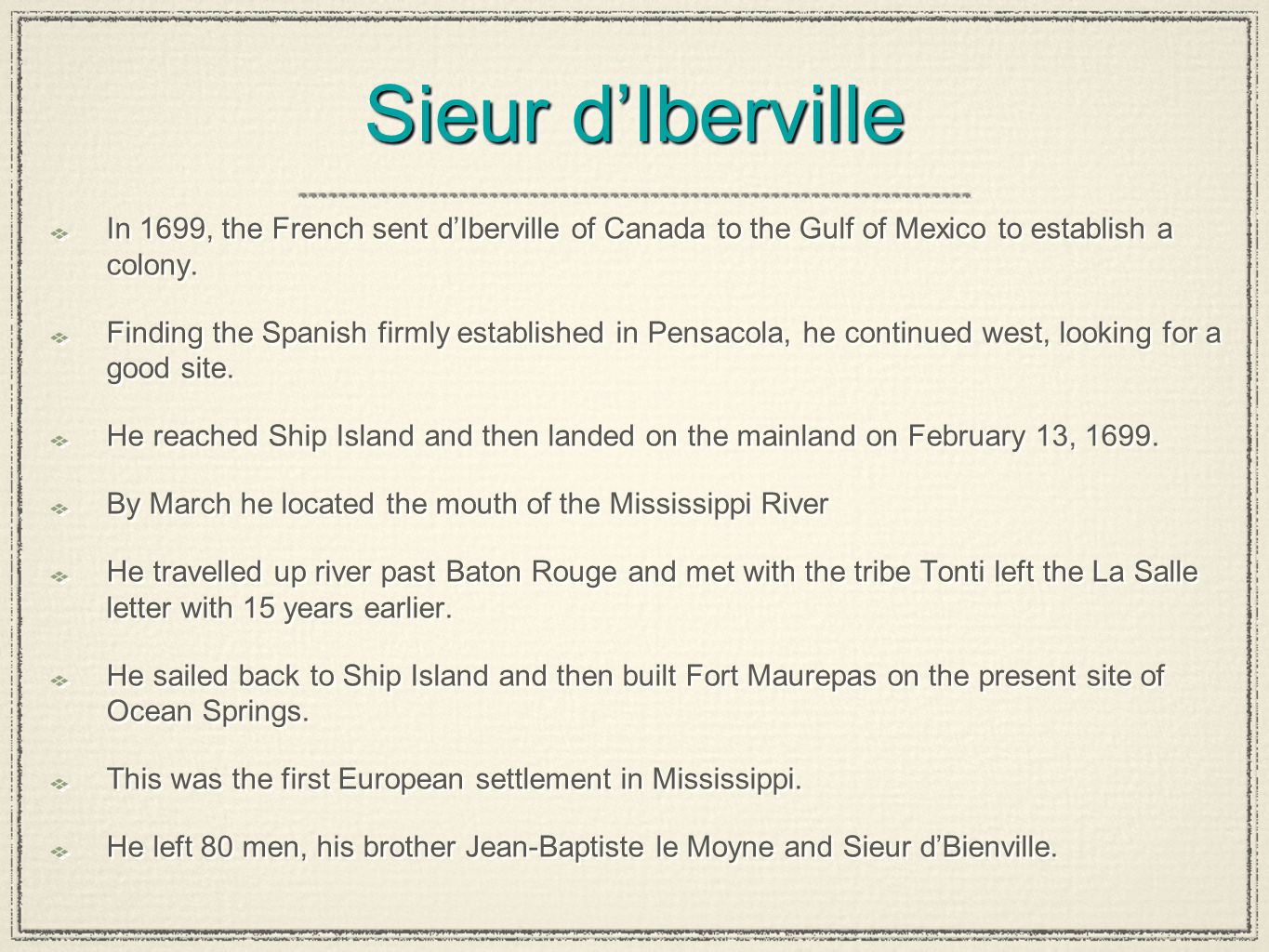 Sieur d'Iberville In 1699, the French sent d'Iberville of Canada to the Gulf of Mexico to establish a colony.