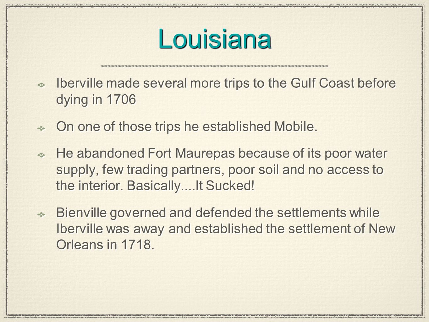Louisiana Iberville made several more trips to the Gulf Coast before dying in 1706. On one of those trips he established Mobile.
