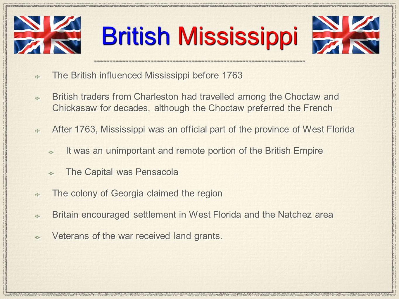 British Mississippi The British influenced Mississippi before 1763