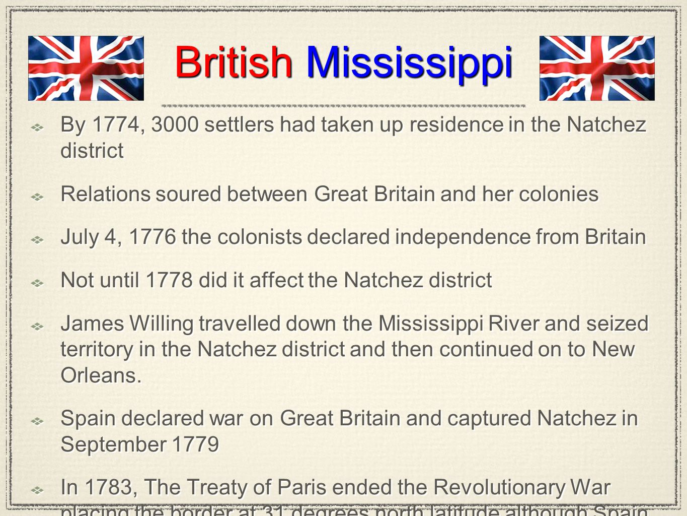 British Mississippi By 1774, 3000 settlers had taken up residence in the Natchez district. Relations soured between Great Britain and her colonies.