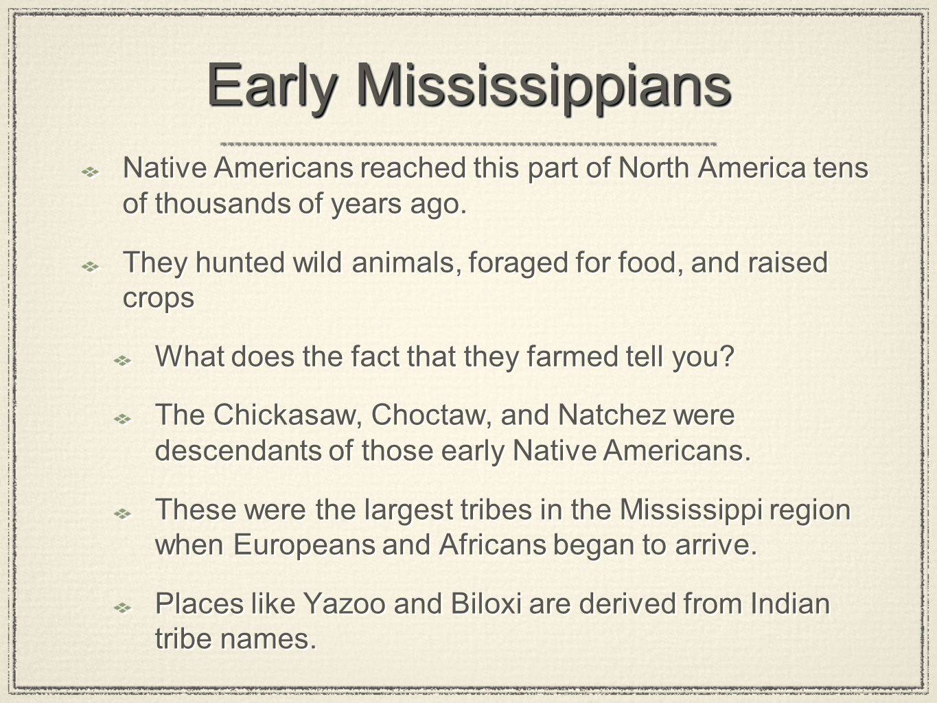 Early Mississippians Native Americans reached this part of North America tens of thousands of years ago.
