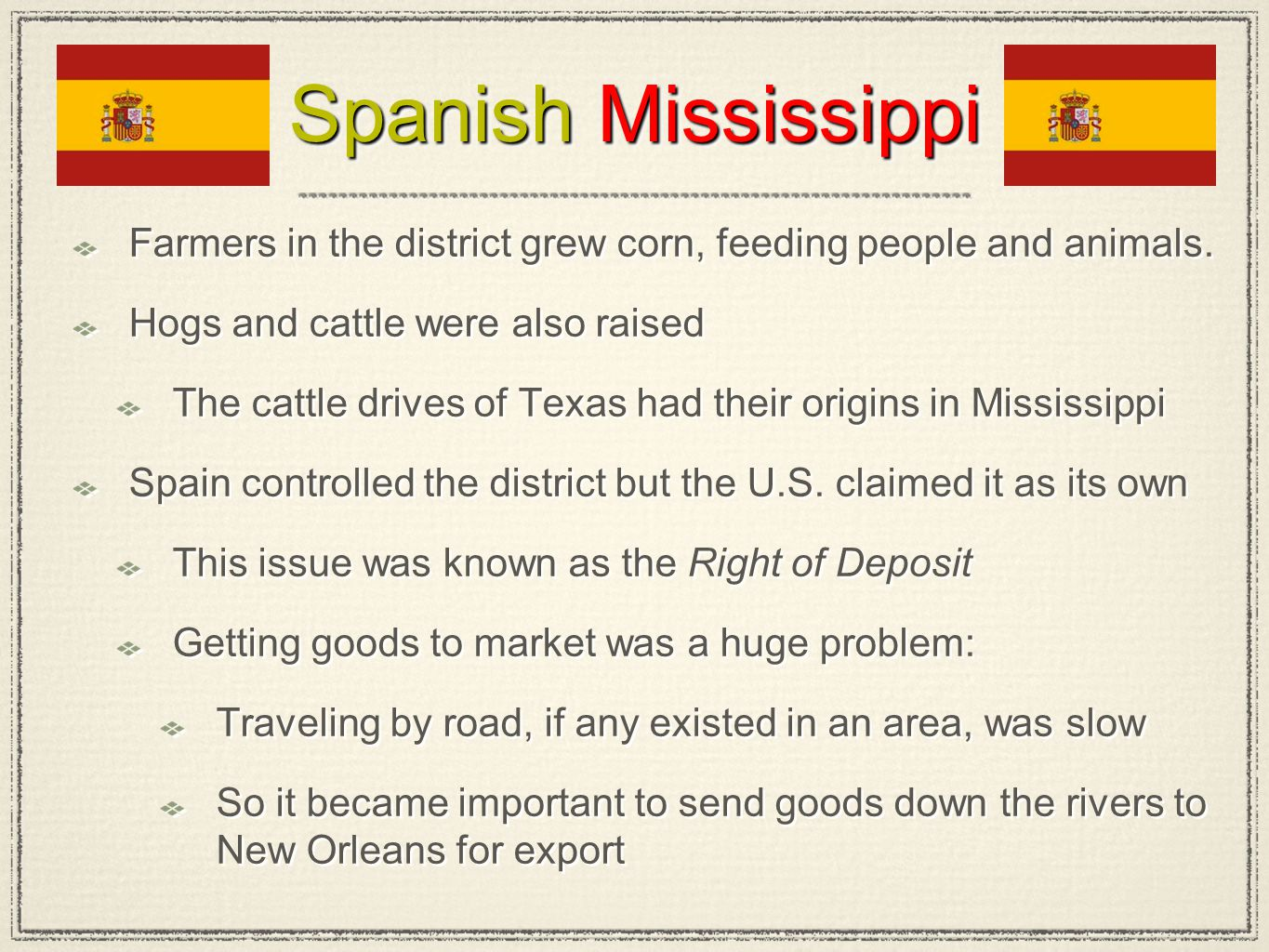 Spanish Mississippi Farmers in the district grew corn, feeding people and animals. Hogs and cattle were also raised.