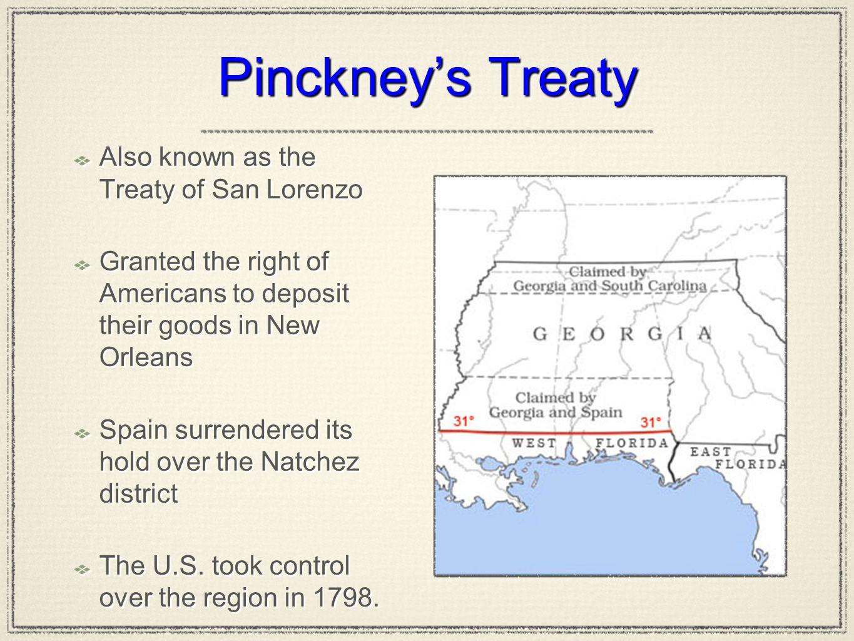Pinckney's Treaty Also known as the Treaty of San Lorenzo