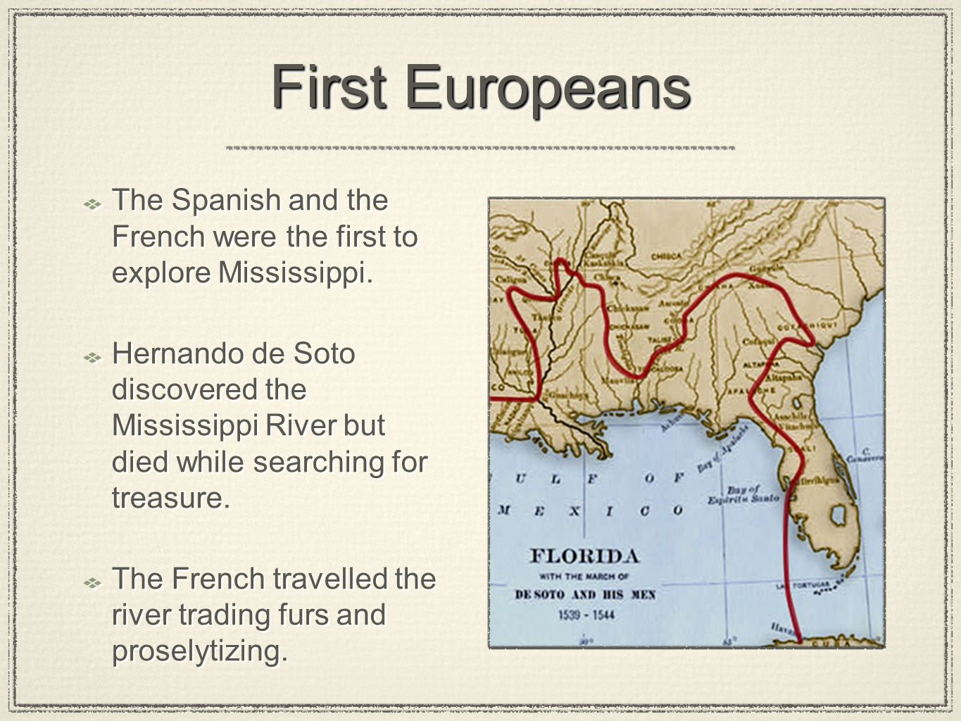 First Europeans The Spanish and the French were the first to explore Mississippi.