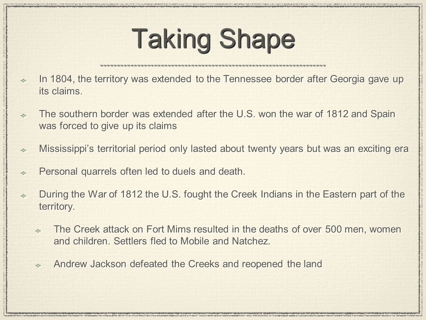 Taking Shape In 1804, the territory was extended to the Tennessee border after Georgia gave up its claims.