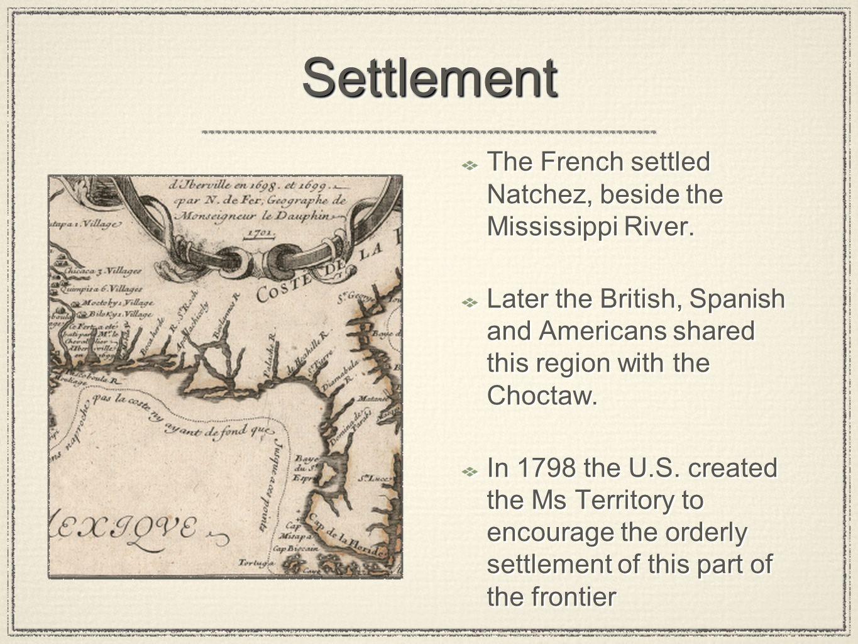 Settlement The French settled Natchez, beside the Mississippi River.
