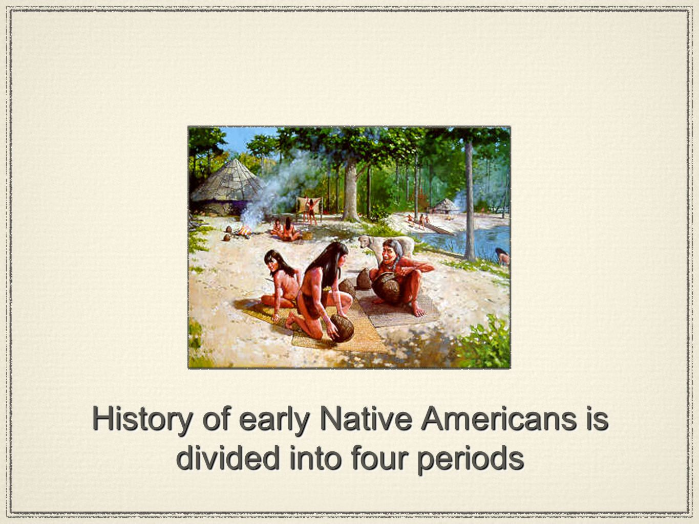 History of early Native Americans is divided into four periods