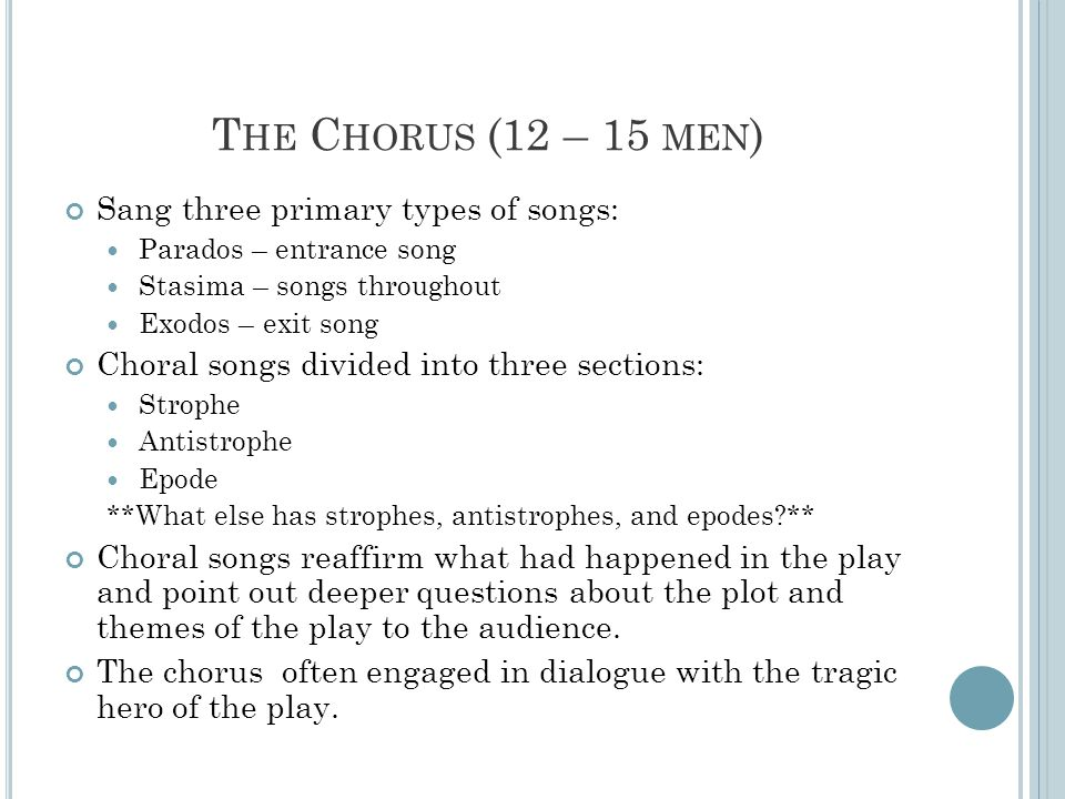 The Chorus (12 – 15 men) Sang three primary types of songs: