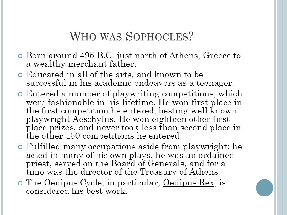 Who was Sophocles Born around 495 B.C. just north of Athens, Greece to a wealthy merchant father.