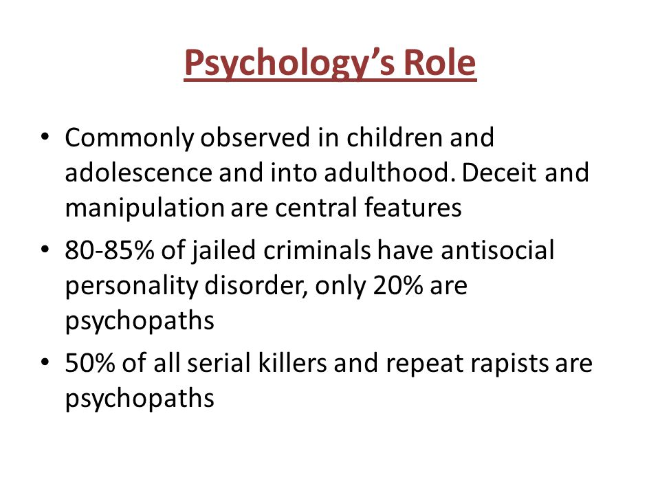 Psychology's Role Commonly observed in children and adolescence and into adulthood. Deceit and manipulation are central features.