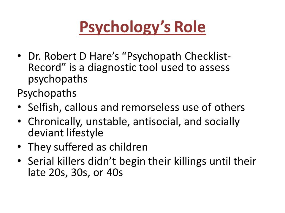 Psychology's Role Dr. Robert D Hare's Psychopath Checklist-Record is a diagnostic tool used to assess psychopaths.