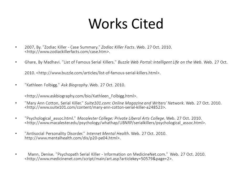 Works Cited 2007, By. Zodiac Killer - Case Summary. Zodiac Killer Facts. Web. 27 Oct. 2010. <http://www.zodiackillerfacts.com/case.htm>.
