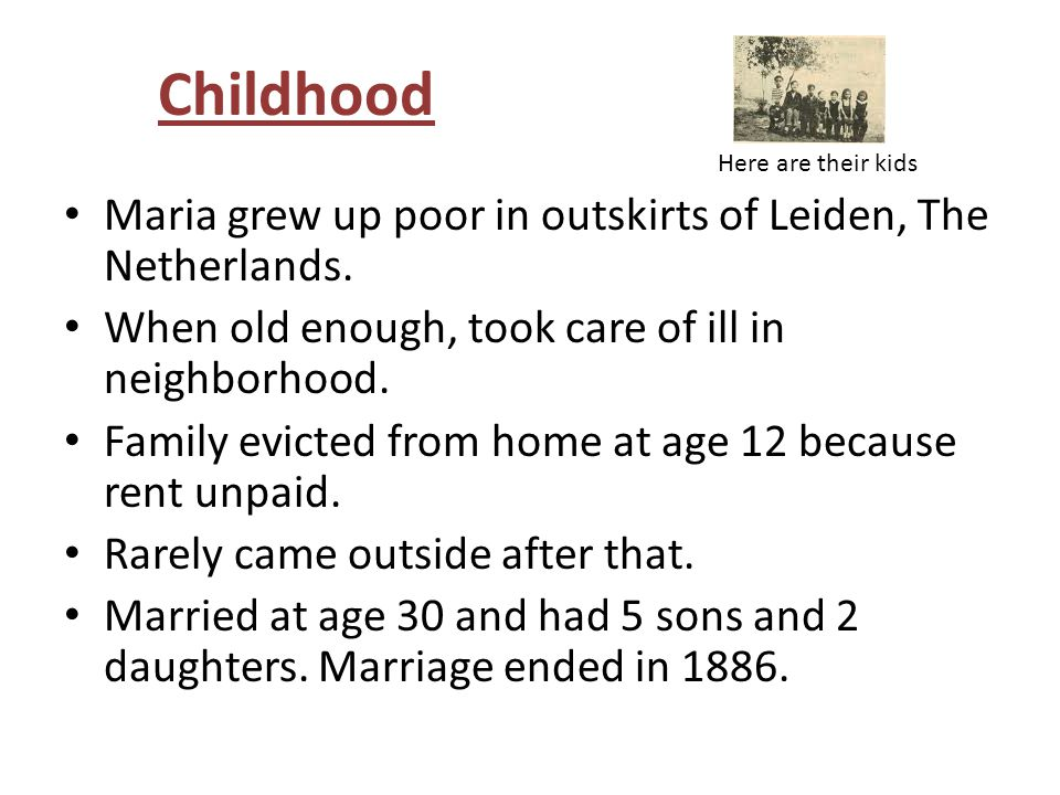 Childhood Maria grew up poor in outskirts of Leiden, The Netherlands.