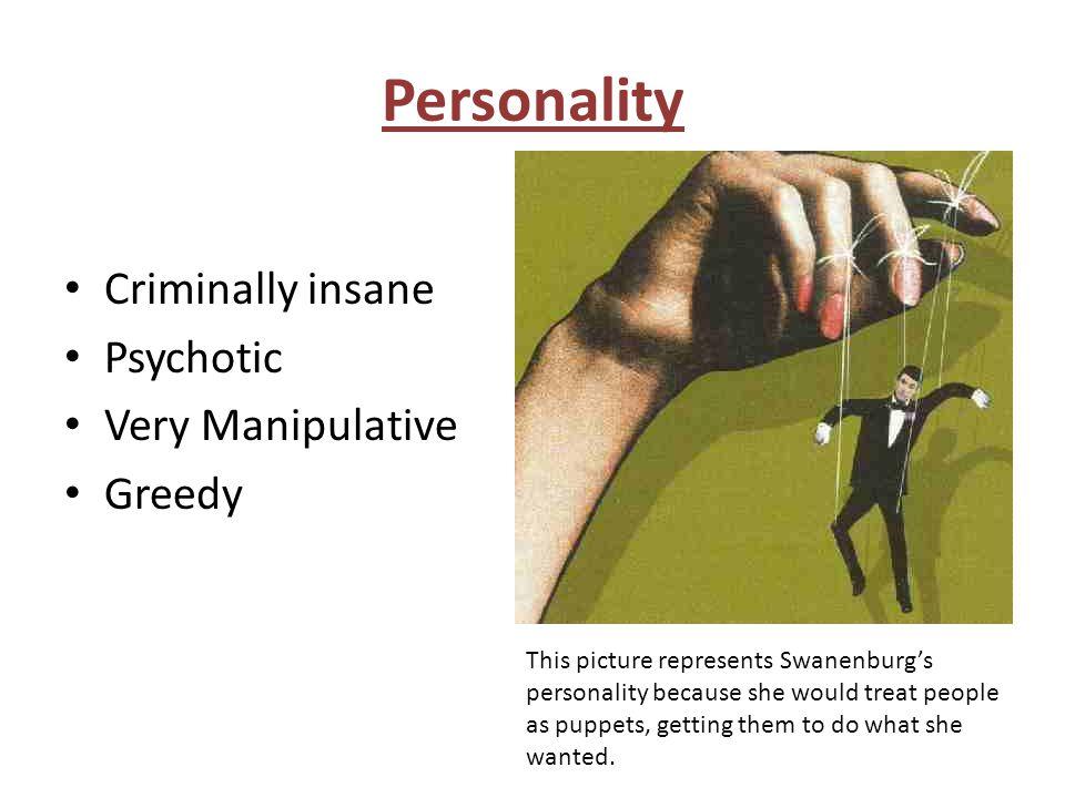 Personality Criminally insane Psychotic Very Manipulative Greedy