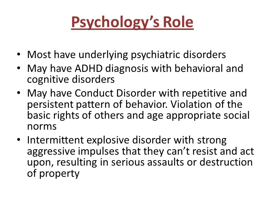 Psychology's Role Most have underlying psychiatric disorders