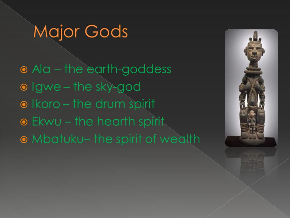 Major Gods Ala – the earth-goddess Igwe – the sky-god