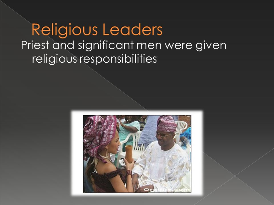 Religious Leaders Priest and significant men were given religious responsibilities