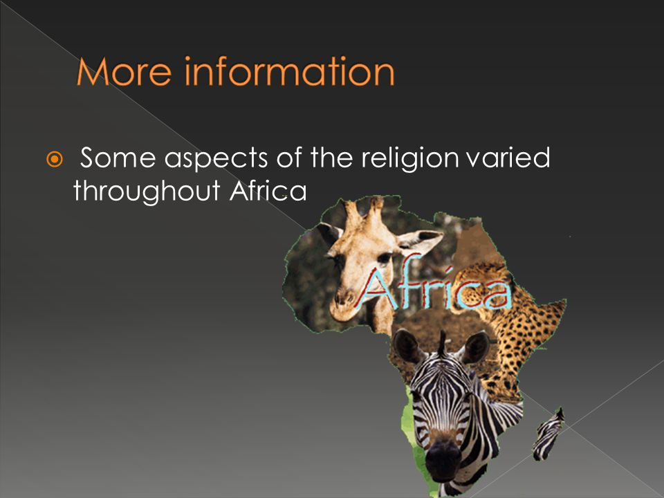 More information Some aspects of the religion varied throughout Africa
