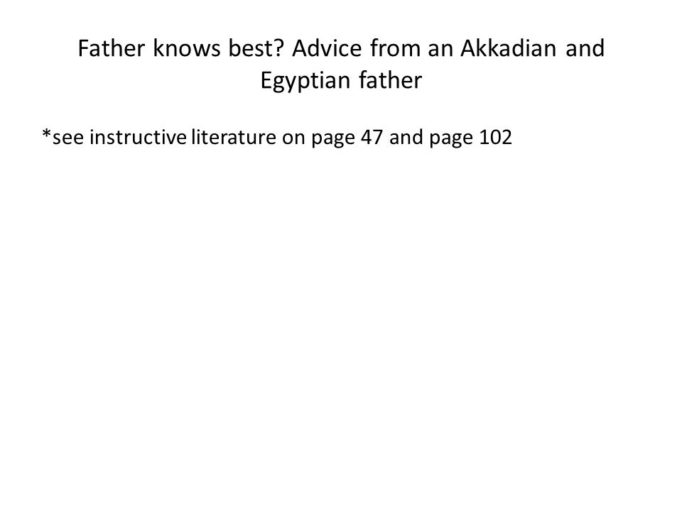 Father knows best Advice from an Akkadian and Egyptian father