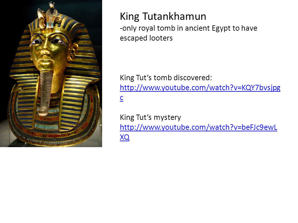 King Tutankhamun -only royal tomb in ancient Egypt to have escaped looters. King Tut's tomb discovered:
