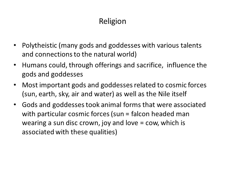 Religion Polytheistic (many gods and goddesses with various talents and connections to the natural world)