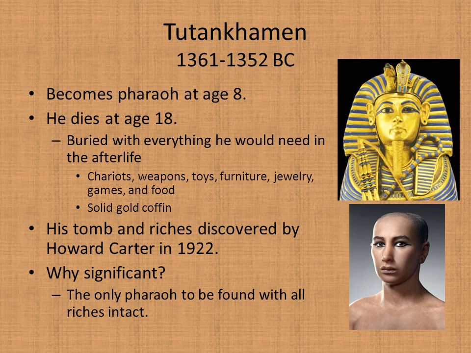 Tutankhamen 1361-1352 BC Becomes pharaoh at age 8. He dies at age 18.