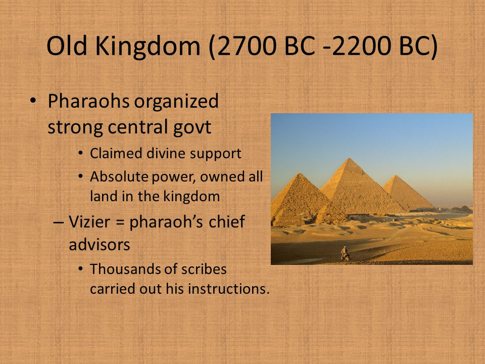 Old Kingdom (2700 BC -2200 BC) Pharaohs organized strong central govt