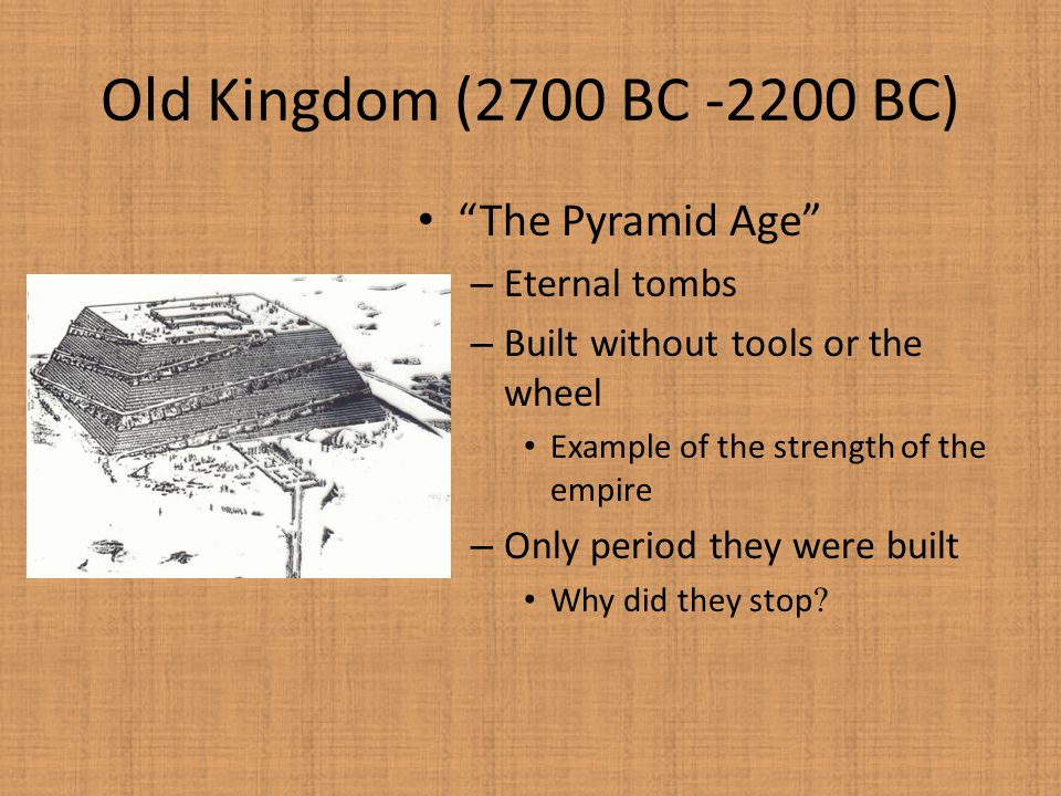 Old Kingdom (2700 BC -2200 BC) The Pyramid Age Eternal tombs