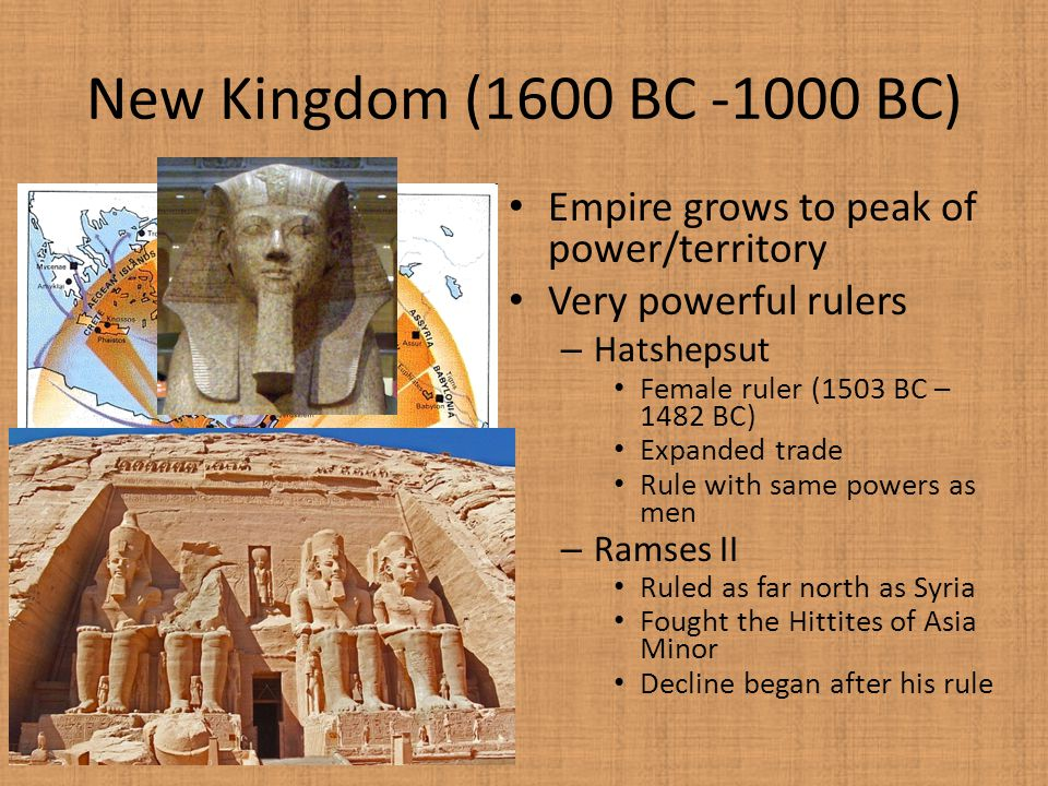 New Kingdom (1600 BC -1000 BC) Empire grows to peak of power/territory