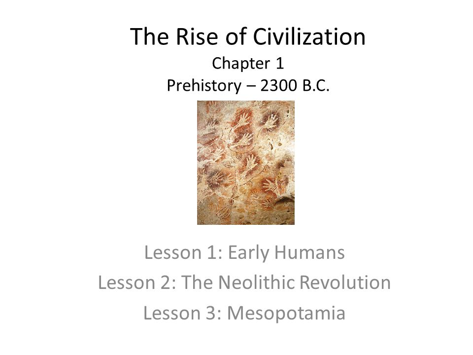 The Rise of Civilization Chapter 1 Prehistory – 2300 B.C.