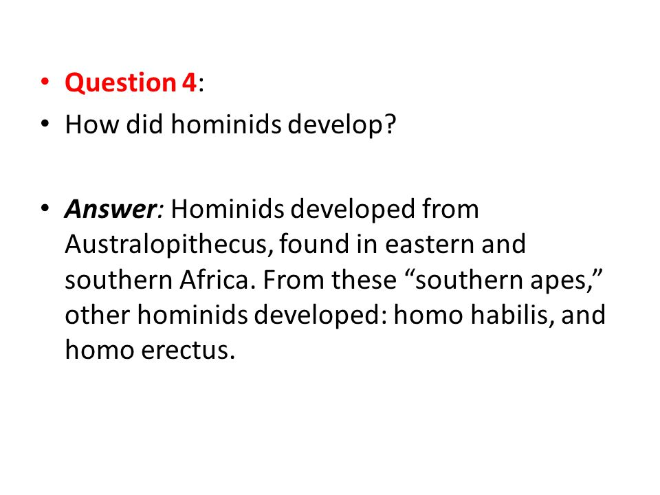 Question 4: How did hominids develop