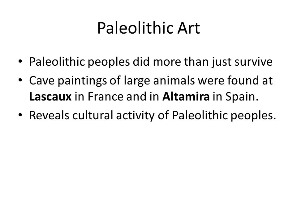 Paleolithic Art Paleolithic peoples did more than just survive