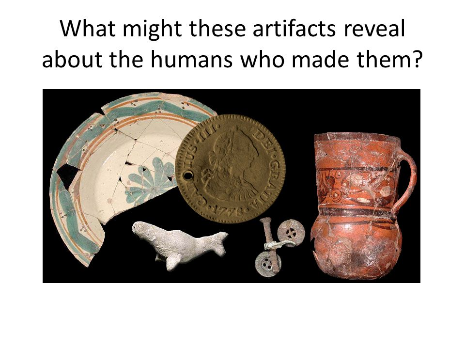 What might these artifacts reveal about the humans who made them
