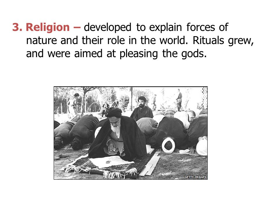 3. Religion – developed to explain forces of nature and their role in the world.
