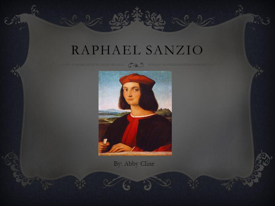 Raphael Sanzio By: Abby Cline