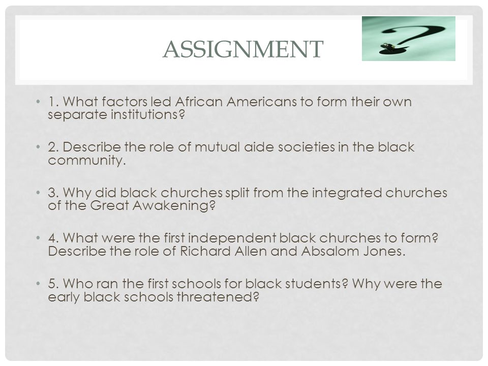 Assignment 1. What factors led African Americans to form their own separate institutions