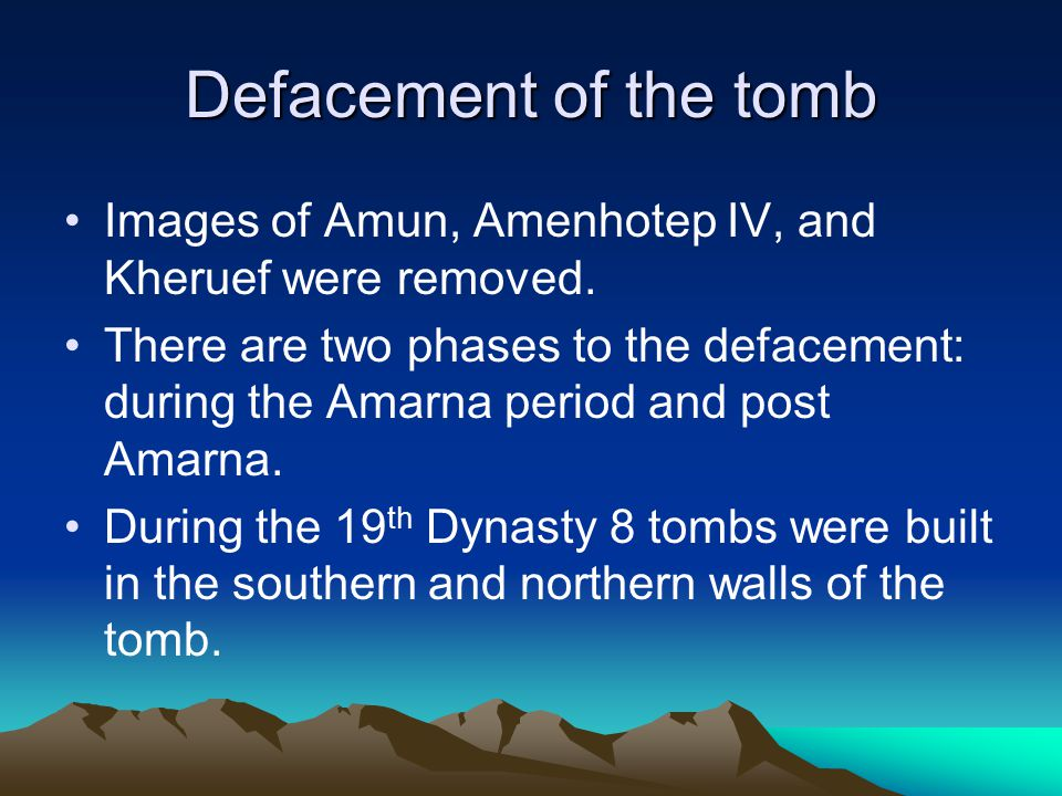 Defacement of the tomb Images of Amun, Amenhotep IV, and Kheruef were removed.