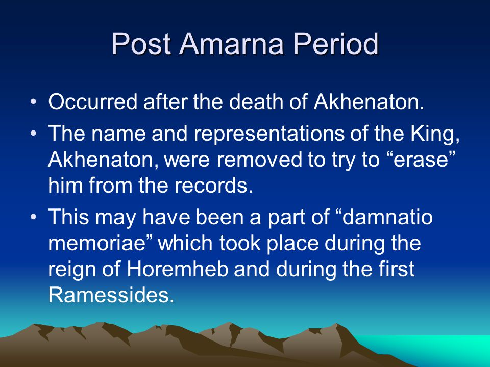 Post Amarna Period Occurred after the death of Akhenaton.