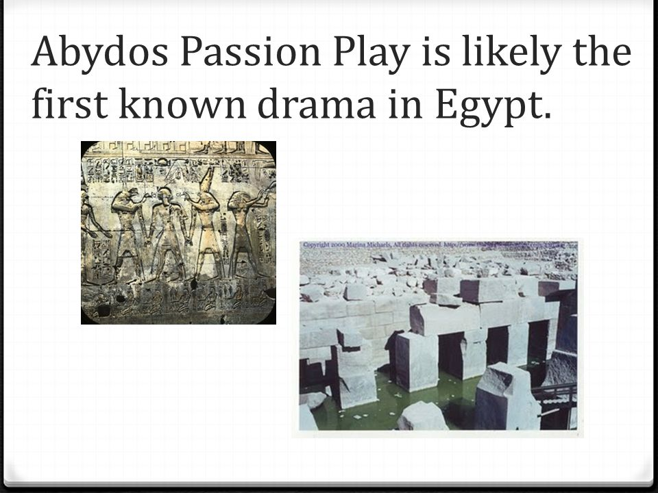 Abydos Passion Play is likely the first known drama in Egypt.